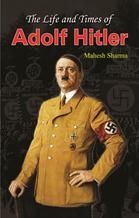 The Life and Times of Adolf Hitler