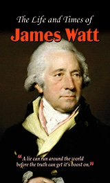 The LIfe and Times of James Watt