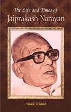 The Life and Times of Jayaprakash Narayan