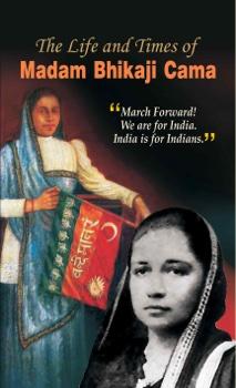 The Life and Times of Madam Bhikaji Cama