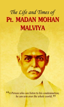 The Life and Times of Pt. Madan Mohan Malviya