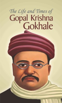 The Life and Times of Gopal Kirshna Gokhale
