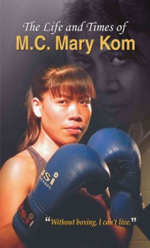 The Life and Times of M.C. Mary Kom