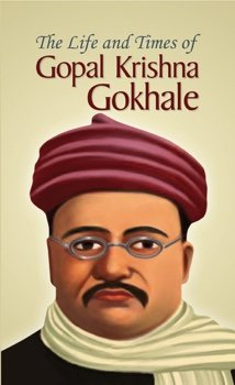 The Life and Times of  Gopal Krishna Gokhale