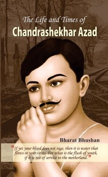 The Life and Times of Chandrashekhar Azad
