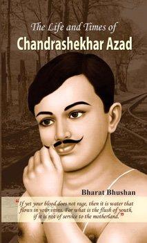 The Life and Times of Chandrashekhar Azad