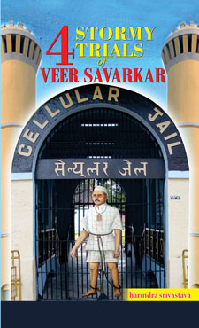 4 Stormy Trials of Veer Savarkar