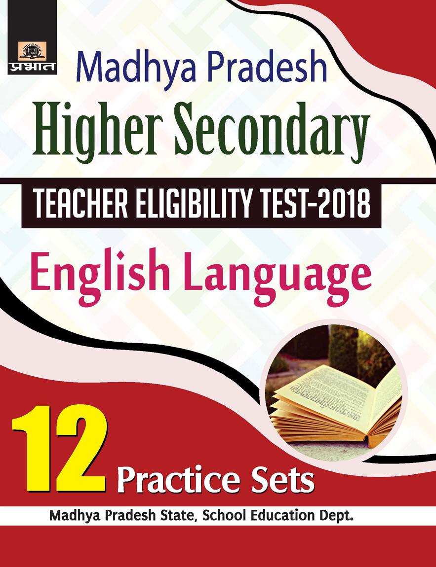 Madhya Pradesh Higher Secondary Teacher Eligibility Test–2018 English Language 12 Practice Sets (PB)