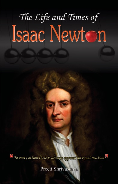 The Life and Times of Issac Newton