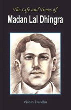 The Life and Times of Madan Lal Dhingra